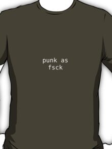 punk as fsck T-Shirt