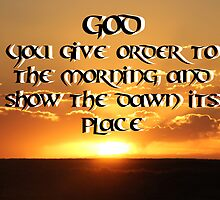 """God You give order to the morning and show the dawn its place."" by Carter L. Shepard by echoesofheaven"
