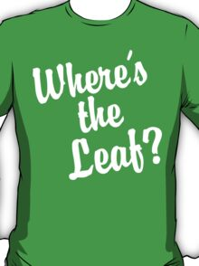 Where's the Leaf? (White Text) T-Shirt