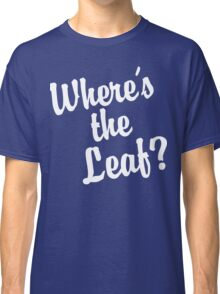Where's the Leaf? (White Text) Classic T-Shirt