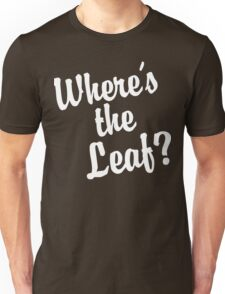 Where's the Leaf? (White Text) Unisex T-Shirt