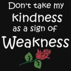 Kindness = NO Weakness  by patjila