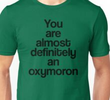 You're Almost Definitely A Oxymoron Unisex T-Shirt
