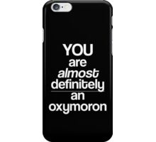 You're Almost Definitely An Oxymoron  iPhone Case/Skin