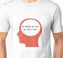 Our Brains are sick but thats okay Unisex T-Shirt