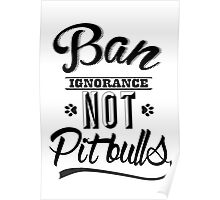 BAN IGNORANCE NOT PIT BULLS 3 Poster