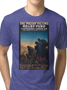 The Polish Victims Relief Fund The homeless women and children of Poland are far but need they be far from your heartsPray help us to help them! 473 Tri-blend T-Shirt