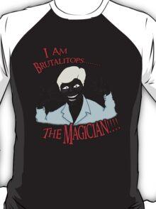 Brutalitops...the magician T-Shirt