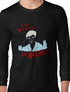 Brutalitops...the magician Long Sleeve T-Shirt