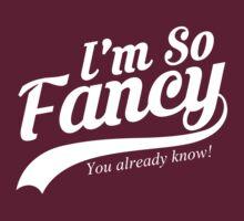 I'm So Fancy You Already Know by Creativezone1