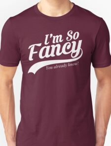 I'm So Fancy You Already Know Unisex T-Shirt