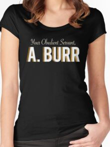 Your Obedient Servant, A. Burr (Hamilton: An American Musical) Matching T-Shirts Women's Fitted Scoop T-Shirt