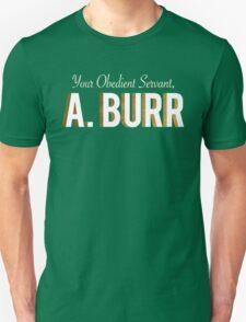 Your Obedient Servant, A. Burr (Hamilton: An American Musical) Unisex T-Shirt