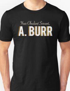 Your Obedient Servant, A. Burr (Hamilton: An American Musical) Matching T-Shirts Unisex T-Shirt