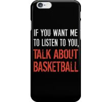 Talk About Basketball T Shirt iPhone Case/Skin