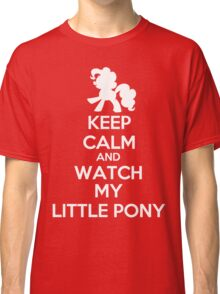 Keep calm and watch My Little Pony Classic T-Shirt