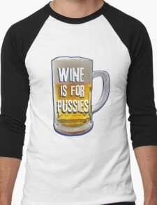 Wine is for Pussies Men's Baseball ¾ T-Shirt