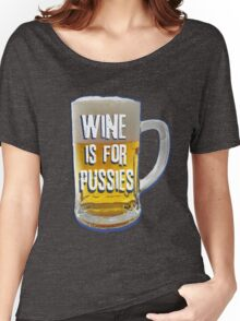 Wine is for Pussies Women's Relaxed Fit T-Shirt