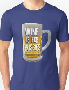 Wine is for Pussies T-Shirt