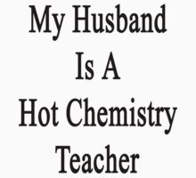 My Husband Is A Hot Chemistry Teacher by supernova23