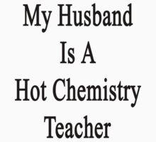 My Husband Is A Hot Chemistry Teacher by supernova23