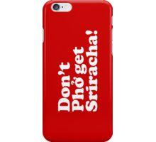 Don't Phở get Sriracha! iPhone Case/Skin