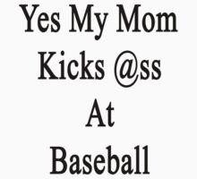 Yes My Mom Kicks Ass At Baseball by supernova23