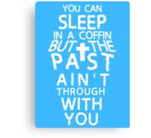 The past ain't through with you Canvas Print