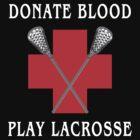 "Lacrosse ""Donate Blood Play Lacrosse"" by SportsT-Shirts"