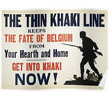 The thin khaki line keeps the fate of Belgium from your hearth and home Get into khaki now! Poster