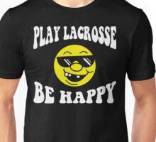 Funny Lacrosse Be Happy Unisex T-Shirt
