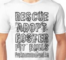 RESCUE, ADOPT, FOSTER, PIT BULLS Unisex T-Shirt