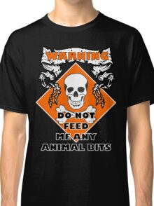 Do Not Feed Me Any Animal Bits Classic T-Shirt