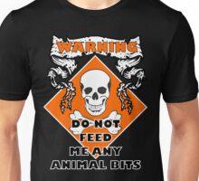 Do Not Feed Me Any Animal Bits Unisex T-Shirt