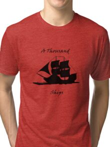 A Thousand Ships T-Shirt Tri-blend T-Shirt