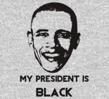 My President is BLACK by LifeSince1987