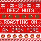 Roasting Deez Nuts Ugly Sweater by straightupdzign