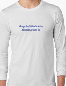 they don't think it be like it is, but it do Long Sleeve T-Shirt