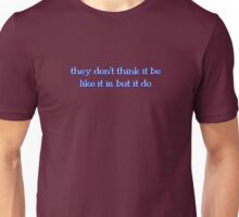 they don't think it be like it is, but it do T-Shirt