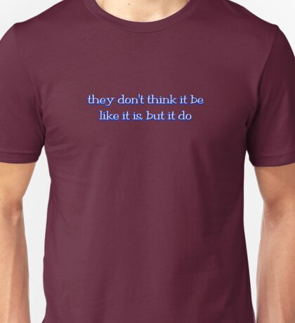 they don't think it be like it is, but it do Unisex T-Shirt
