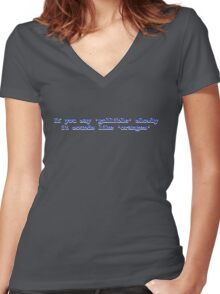 If you say 'gullible' slowly it sounds like 'oranges' Women's Fitted V-Neck T-Shirt