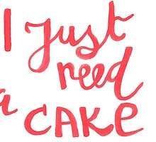 I just need a cake | lettering by likorbut