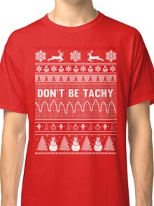 Don't Be Tachy Ugly Christmas Sweater Classic T-Shirt
