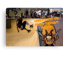 When I Tells Ya, Skate Varmint, Skate! Canvas Print