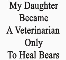 My Daughter Became A Veterinarian Only To Heal Bears by supernova23