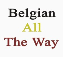 Belgian All The Way by supernova23