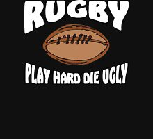 Play Hard Die Ugly Rugby Unisex T-Shirt