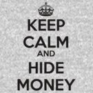 Keep  Calm and Hide Money by FC Designs