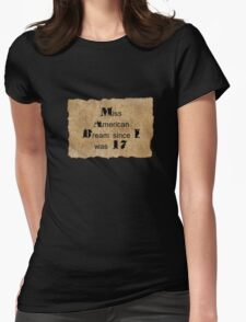 Miss American Dream since I was 17 T-Shirt