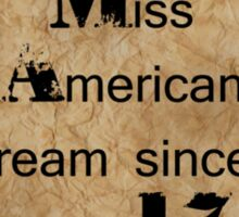 Miss American Dream since I was 17 Sticker